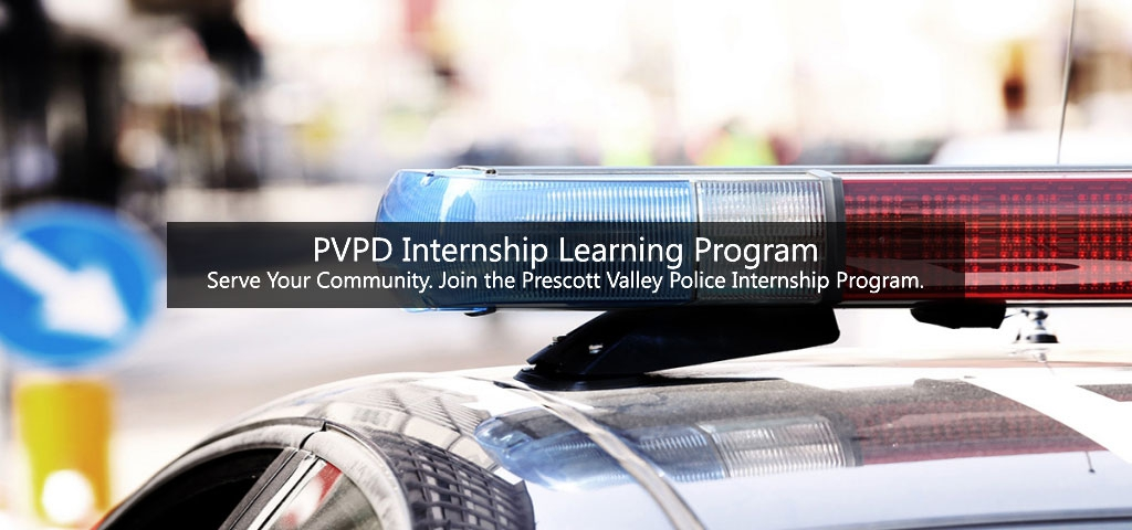PVPD Internship Learning Program: Serve Your Community. Join the Prescott Valley Police Internship Program.