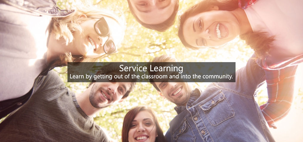 Service Learning: Learn by getting out of the classroom and into the community.
